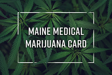 4 Reasons to Consider A Maine Medical Marijuana Card For Your Condition