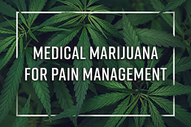 What You Need to Know About Using Medical Marijuana for Pain Management